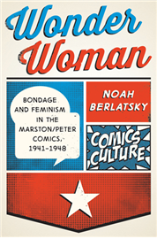 NOAH BERLATSKY ON WONDER WOMAN: BONDAGE AND FEMINISM